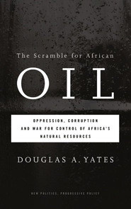 Douglas Yates' The Scramble for African Oil, Pluto Press, London: 2012